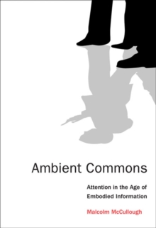 Ambient Commons : Attention in the Age of Embodied Information, Paperback / softback Book