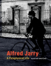 Alfred Jarry : A Pataphysical Life, Paperback Book