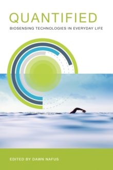 Quantified : Biosensing Technologies in Everyday Life, Paperback Book