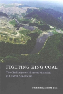 Fighting King Coal : The Challenges to Micromobilization in Central Appalachia, Paperback Book