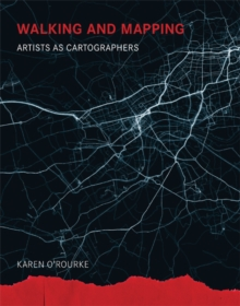 Walking and Mapping : Artists as Cartographers, Paperback Book