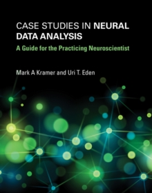 Case Studies in Neural Data Analysis : A Guide for the Practicing Neuroscientist, Paperback Book