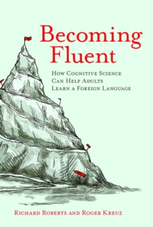 Becoming Fluent : How Cognitive Science Can Help Adults Learn a Foreign Language, Paperback Book