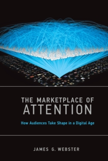 The Marketplace of Attention : How Audiences Take Shape in a Digital Age, Paperback / softback Book