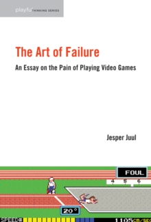 The Art of Failure : An Essay on the Pain of Playing Video Games, Paperback Book