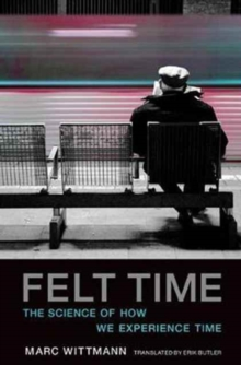 Felt Time : The Science of How We Experience Time, Paperback / softback Book