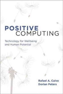 Positive Computing : Technology for Wellbeing and Human Potential, Paperback / softback Book