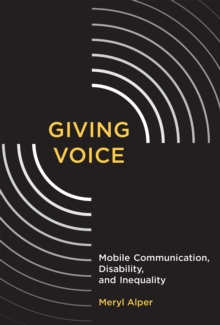 Giving Voice : Mobile Communication, Disability, and Inequality, Paperback Book