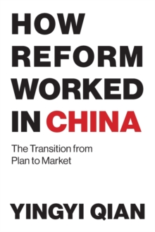 How Reform Worked in China : The Transition from Plan to Market, Paperback Book