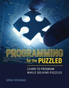 Programming for the Puzzled : Learn to Program While Solving Puzzles, Paperback / softback Book