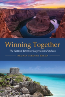 Winning Together : The Natural Resource Negotiation Playbook, Paperback / softback Book