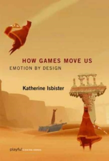 How Games Move Us : Emotion by Design, Paperback / softback Book
