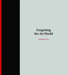 Forgetting the Art World, Paperback Book