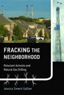 Fracking the Neighborhood : Reluctant Activists and Natural Gas Drilling, Paperback Book