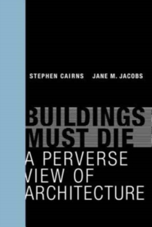 Buildings Must Die : A Perverse View of Architecture, Paperback / softback Book