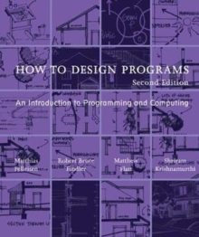 How to Design Programs : An Introduction to Programming and Computing, Paperback Book