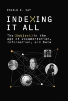 Indexing It All : The Subject in the Age of Documentation, Information, and Data, Paperback / softback Book