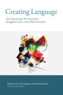 Creating Language : Integrating Evolution, Acquisition, and Processing, Paperback Book