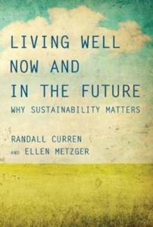 Living Well Now and in the Future : Why Sustainability Matters, Paperback Book