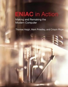 ENIAC in Action : Making and Remaking the Modern Computer, Paperback Book