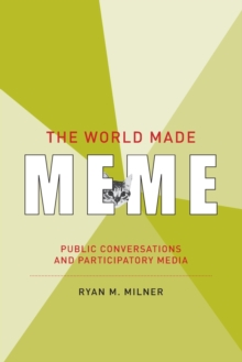 The World Made Meme : Public Conversations and Participatory Media, Paperback Book