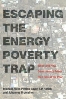 Escaping the Energy Poverty Trap : When and How Governments Power the Lives of the Poor, Paperback / softback Book
