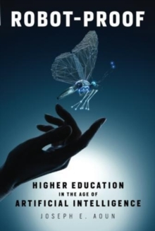 Robot-Proof : Higher Education in the Age of Artificial Intelligence, Paperback / softback Book