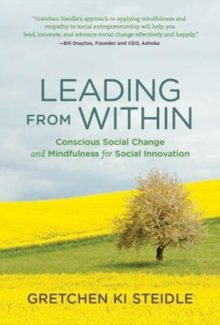 Leading from Within : Conscious Social Change and Mindfulness for Social Innovation, Paperback / softback Book