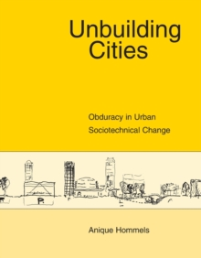 Unbuilding Cities : Obduracy in Urban Sociotechnical Change, Paperback Book