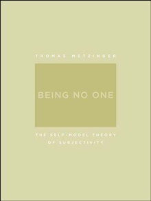Being No One : The Self-Model Theory of Subjectivity, Paperback / softback Book