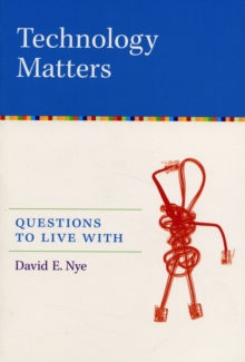 Technology Matters : Questions to Live With, Paperback Book