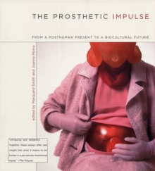 The Prosthetic Impulse : From a Posthuman Present to a Biocultural Future, Paperback / softback Book