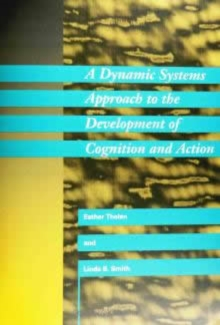 A Dynamic Systems Approach to the Development of Cognition and Action, Paperback / softback Book
