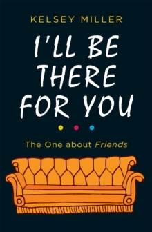 I'll Be There For You : The Ultimate Book for Friends Fans Everywhere, Hardback Book