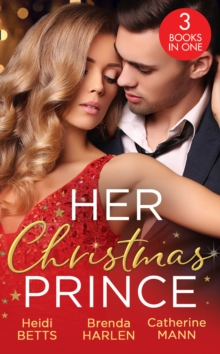 Her Christmas Prince : Christmas in His Royal Bed / Royal Holiday Bride / Yuletide Baby Surprise, Paperback / softback Book