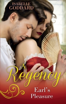 A Regency Earl's Pleasure : The Earl Plays with Fire / Society's Most Scandalous Rake, Paperback Book