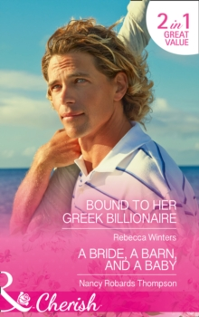 Bound To Her Greek Billionaire : Bound to Her Greek Billionaire (the Billionaire's Club, Book 2) / a Bride, a Barn, and a Baby (Celebration, Tx, Book 2), Paperback Book