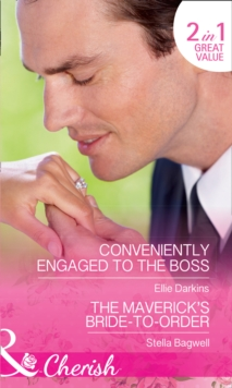 Conveniently Engaged To The Boss : Conveniently Engaged to the Boss / the Maverick's Bride-to-Order (Montana Mavericks: the Great Family Roundup, Book 3), Paperback Book