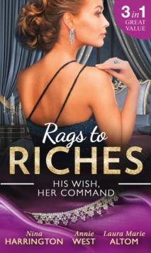 Rags to Riches: His Wish, Her Command : The Last Summer of Being Single / An Enticing Debt to Pay / A Navy Seal's Surprise Baby, Paperback Book