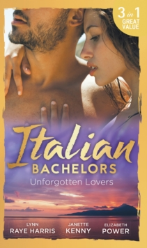 Italian Bachelors: Unforgotten Lovers : The Change in Di Navarra's Plan / Bound by the Italian's Contract / Visconti's Forgotten Heir, Paperback Book