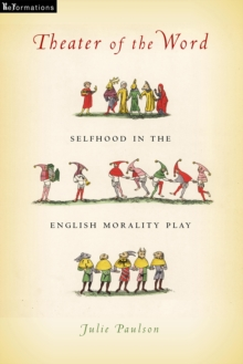 Theater of the Word : Selfhood in the English Morality Play, Paperback / softback Book