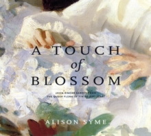 A Touch of Blossom : John Singer Sargent and the Queer Flora of Fin-de-Siecle Art, Hardback Book