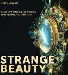 Strange Beauty : Issues in the Making and Meaning of Reliquaries, 400-circa 1204, Paperback / softback Book