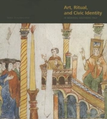 Art, Ritual, and Civic Identity in Medieval Southern Italy, Hardback Book