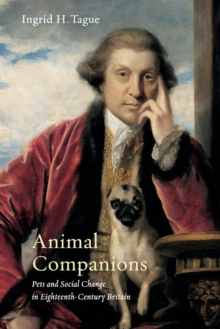 Animal Companions : Pets and Social Change in Eighteenth-Century Britain, Paperback / softback Book
