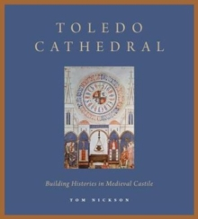 Toledo Cathedral : Building Histories in Medieval Castile, Hardback Book