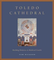 Toledo Cathedral : Building Histories in Medieval Castile, Paperback Book