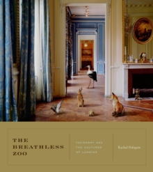 The Breathless Zoo : Taxidermy and the Cultures of Longing, EPUB eBook