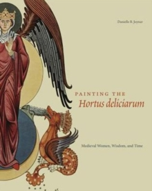 Painting the Hortus deliciarum : Medieval Women, Wisdom, and Time, Hardback Book
