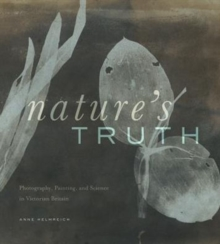Nature's Truth : Photography, Painting, and Science in Victorian Britain, Hardback Book